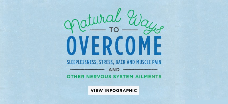 Natural Ways to Overcome Sleeplessness, Stress, Back & Muscle Pain, and Other Nervous System Ailments [Infographic]