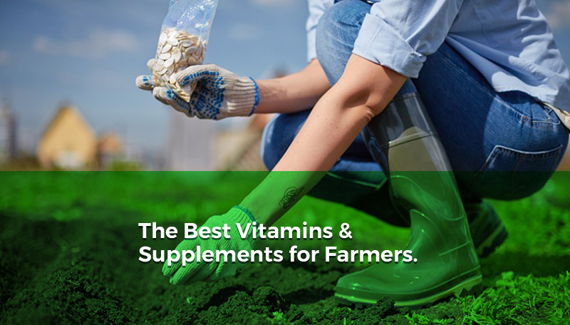 The Best Vitamins and Supplements for Farmers